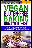 Gluten Free: Vegan Gluten-Free Baking: Totally Guilt-Free!: Healthy and Delicious, 100% Vegan and Gluten-Free Dessert Recipes You Will Love (Gluten Free ... Gluten Intolerance Book 4) (English Edition)