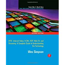 Video Over IP: IPTV, Internet Video, H.264, P2P, Web TV, and Streaming: A Complete Guide to Understanding the Technology (Focal Press Media Technology Professional) 2nd (second) Edition by Simpson, Wes published by Focal Press (2008)