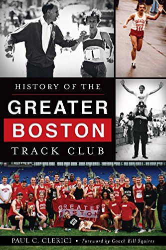 History of the Greater Boston Track Club (Sports) (English Edition) por Paul C. Clerici