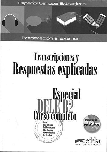 Especial DELE B2 curso completo - libro de respuestas explicadas y transcripciones (Preparación Al Dele - Jóvenes Y Adultos - Preparación Al Dele - Nivel B2)