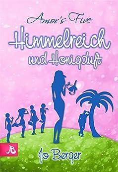 Himmelreich und Honigduft: Amor´s Five (Band 3) (German Edition) par [Berger, Jo]