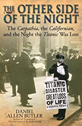The Other Side of the Night: The Carpathia, the Californian, and the Night the Titanic Was Lost