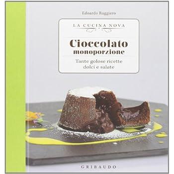 Cioccolato Monoporzione. Tante Golose Ricette Dolci E Salate