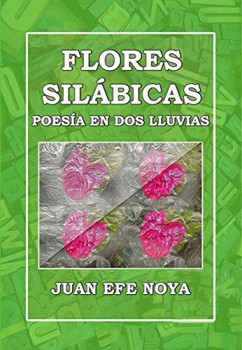 Flores Silábicas: Poesía en dos lluvias por Juan Efe Noya