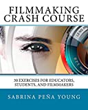 #8: Filmmaking Crash Course: 30 Exercises for Educators, Students, and Filmmakers