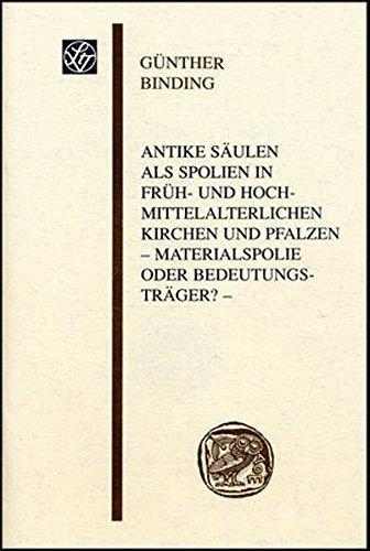Antike Säulen als Spolien in früh- und hochmittelalterlichen Kirchen und Pfalzen: Materialspolie oder Bedeutungsträger? (Wissenschaftliche ... Frankfurt am Main - Sitzungsberichte) by Günther Binding (2007-02-12)