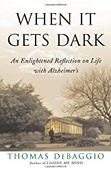 When It Gets Dark: An Enlightened Reflection on Life with Alzheimer's by Thomas DeBaggio (2007-08-21)