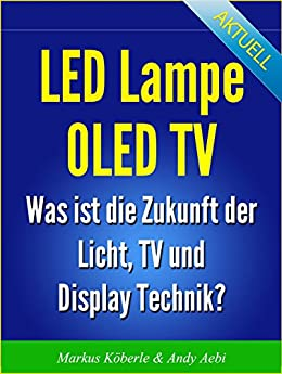 led lampe oled tv wie funktioniert led und oled ebook andy aebi markus koeberle. Black Bedroom Furniture Sets. Home Design Ideas