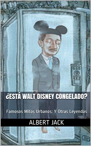 ¿Está Walt Disney Congelado?: Famosos Mitos Urbanos: Y Otras Leyendas