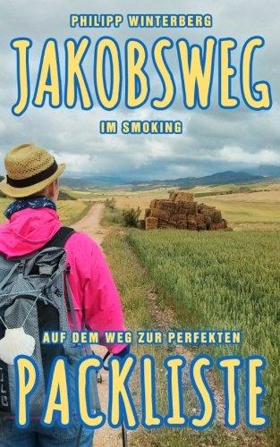 Jakobsweg im Smoking: Auf dem Weg zur perfekten Packliste. Ein Ausrüstungsratgeber. Pilgern mit 3-kg-Rucksack: Bequemer, gesünder, sicherer