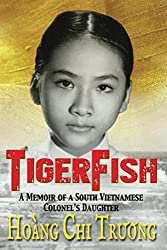 TigerFish: A Memoir of a South Vietnamese Colonel's Daughter and her coming of age in America