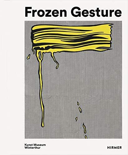 Frozen Gesture: Gesten in der Malerei von Roy Lichtenstein bis Katharina Grosse