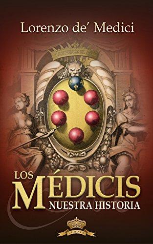 Los Médicis, Nuestra historia (Spanish Edition)