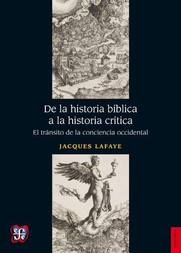 De la historia bíblica a la historia crítica. El tránsito de la conciencia occidental (Seccion de Obras de Historia)