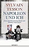 Napoleon und ich: Eine abenteuerliche Reise von Moskau nach Paris - Sylvain Tesson