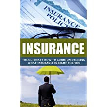 INSURANCE: The Ultimate How-To Guide on Deciding What Insurance Is Right for You (Insurance, Insurance policies, AIG story, Risk Management, Coverage, Life insurance, Book 1) (English Edition)