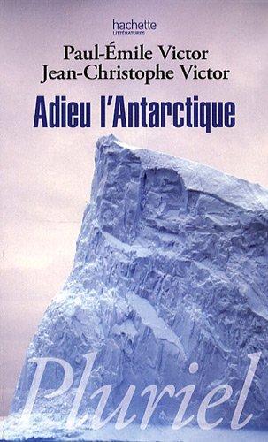 Adieu l'Antarctique par Jean-Christophe Victor, Paul-Emile Victor