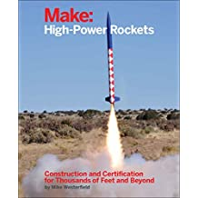 Make: High-Power Rockets: Construction and Certification for Thousands of Feet and Beyond (English Edition)