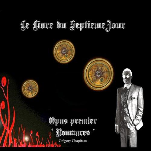 Grégory Chapiteau: Le Livre du Septième Jour, Op. 1, Romances