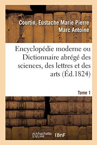 Encyclopédie moderne ou Dictionnaire abrégé des sciences, des lettres et des arts. Tome 1