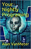 Your Nightly Programing