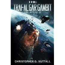 The Trafalgar Gambit (Ark Royal) (Volume 3) by Christopher G Nuttall (2014-11-21)
