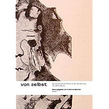 Von Selbst. Autopoietische Verfahren in der Ästhetik des 19. Jahrhunderts