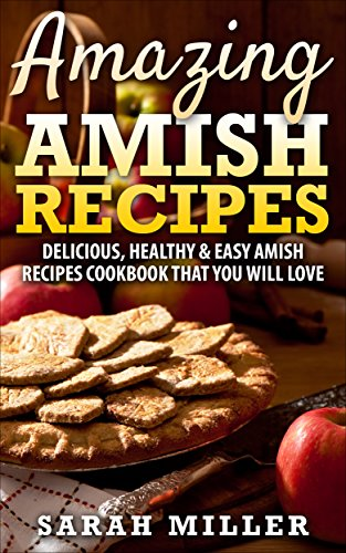 Amazing Amish Recipes: Delicious, Healthy & Easy Amish Recipes cookbook that you will love (English Edition)