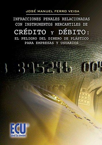 Infracciones penales relacionadas con instrumentos mercantiles de crédito y debito : el peligro del dinero de plástico para empresas y usuarios. por José Manuel Ferro Veiga