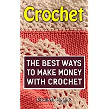 Crochet: The Best Ways To Make Money With Crochet (English Edition)