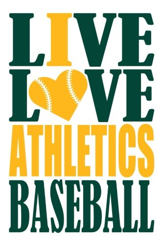 Live Love Athletics Baseball Journal: A lined notebook for the Oakland Athletics fan, 6x9 inches, 200 pages. Live Love Baseball in green and I Heart Athletics in gold (Sports Fan Journals) por WriteDrawDesign
