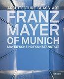 Franz Mayer of Munich : Architecture, Glass, Art