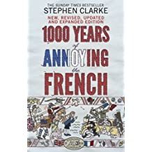 1000 Years of Annoying the French by Stephen Clarke (2015-05-07)