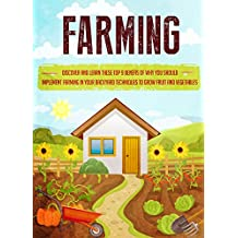 Farming: Discover and Learn these top 9 Benefits of Why you Should Implement Farming in your Backyard Techniques to Grow Fruit and Vegetables (homesteading, farming tips) (English Edition)