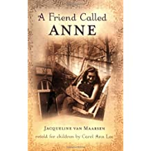 A Friend Called Anne: One Girl's Story of War, Peace, and a Unique Friendship with Anne Frank