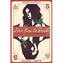 Love You to Death ??? Season 5: The Unofficial Companion to The Vampire Diaries by Crissy Calhoun (2014-10-14)