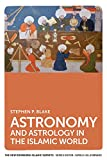 Astronomy and Astrology in the Islamic World (New Edinburgh Islamic Surveys)