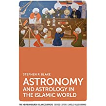 Astronomy and Astrology in the Islamic World (New Edinburgh Islamic Surveys)