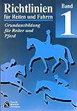 Richtlinien für Reiten und Fahren Band I Teil 1- Grundausbildung für Reiter und Pferd
