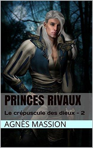 Lire Princes Rivaux: Lif - 2 (Le Crépuscule des Dieux) pdf