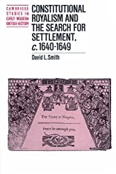 Constitutional Royalism and the Search for Settlement, c.1640-1649 (Cambridge Studies in Early Modern British History)