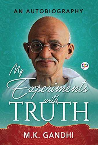 An Autobiography: Or The Story of My Experiments With Truth