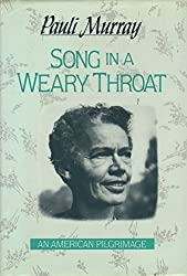 Song in a Weary Throat: An American Pilgrimage by Pauli Murray (1987-04-01)