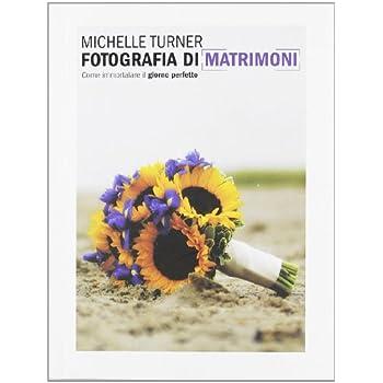 Fotografia Di Matrimoni. Come Immortalare Il Giorno Perfetto