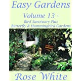 Easy Gardens Volume 13 – Bird Sanctuary Plus Butterfly and Hummingbird Gardens (English Edition)