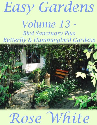Easy Gardens Volume 13 - Bird Sanctuary Plus Butterfly and Hummingbird Gardens (English Edition) -