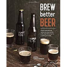 Brew Better Beer: Learn (and Break) the Rules for Making IPAs, Sours, Pilsners, Stouts, and More.