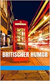 Britischer Humor- Sarkastisch, Tocken, Ironisch! (English Edition)