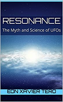 Resonance: The Myth and Science of UFOs (English Edition) von [Tero, Eon Xavier]