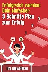 Erfolgreich werden: Dein einfacher 3 Schritte Plan zum Erfolg: Erreiche Finanzielle Freiheit, Gesundheit, glückliche beziehungen und lerne Erfolg haben, Positives Denken und glücklich sein Taschenbuch